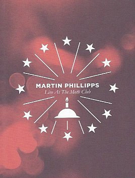Martin Phillipps: Live at the Moth Club (Fire CD/DVD through Southbound)