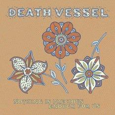 Death Vessel: Nothing is Precious Enough For Us (SubPop/Rhythmethod)