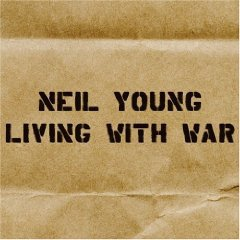 Neil Young: Living with War (Warners)