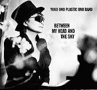 Yoko Ono Plastic Ono Band: Between My Head and the Sky (Chimera/Rhythmethod)